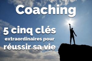 Coaching: 5 clés extraordinaires pour réussir sa vie