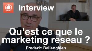 Qu'est-ce que le marketing réseau ? - Interview video de Frederic Ballenghien